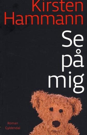 Kirsten Hammann: Se på mig : roman