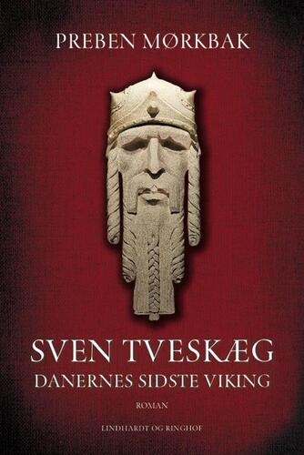 Preben Mørkbak: Sven Tveskæg : danernes sidste viking