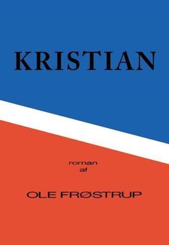 Ole Frøstrup: Kristian : roman