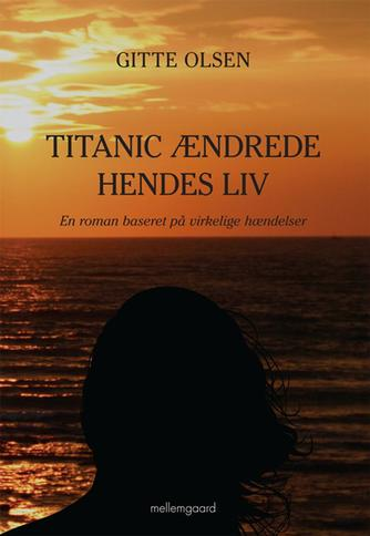 Gitte Olsen (f. 1964): Titanic ændrede hendes liv : en roman baseret på virkelige hændelser