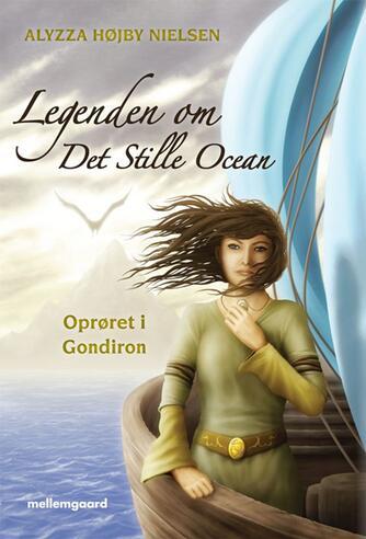 Alyzza Højby Nielsen: Legenden om det stille ocean. Del 1, Oprøret i Gondiron