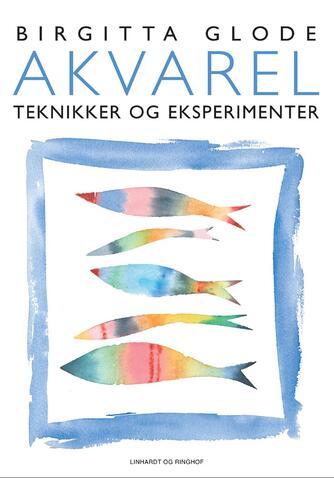 Birgitta Glode: Akvarel : teknikker og eksperimenter