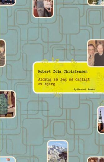 Robert Zola Christensen: Aldrig så jeg så dejligt et bjerg : roman