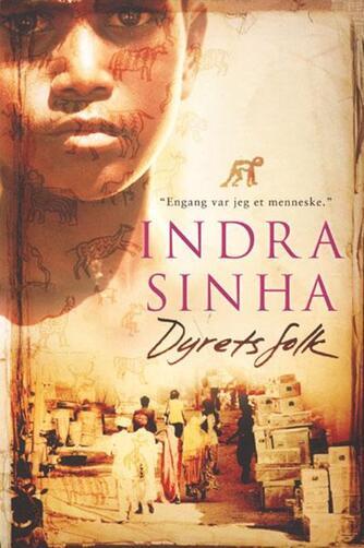 Indra Sinha: Dyrets folk