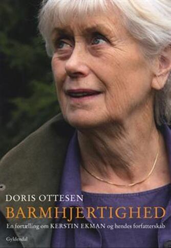 Doris Ottesen: Barmhjertighed : en fortælling om Kerstin Ekman og hendes forfatterskab