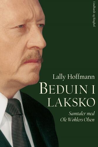 Lally Hoffmann: Beduin i laksko : samtaler med Ole Wøhlers Olsen