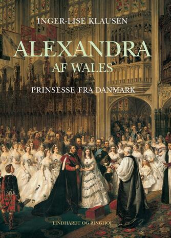 Inger-Lise Klausen: Alexandra af Wales : prinsesse fra Danmark