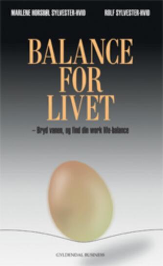 Rolf Sylvester-Hvid, Marlene Horsbøl Sylvester-Hvid: Balance for livet : bryd vanen, og find din work life-balance