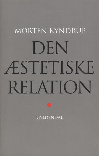 Morten Kyndrup: Den æstetiske relation : sanseoplevelsen mellem kunst, videnskab og filosofi