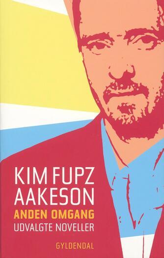 Kim Fupz Aakeson: Anden omgang : udvalgte noveller