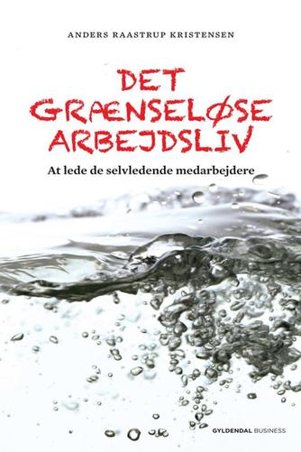 Anders Raastrup Kristensen: Det grænseløse arbejdsliv : at lede de selvledende medarbejdere