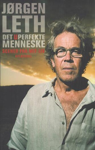 Jørgen Leth: Det uperfekte menneske. 1, Scener fra mit liv