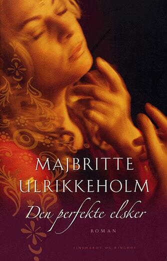 Majbritte Ulrikkeholm: Den perfekte elsker : roman