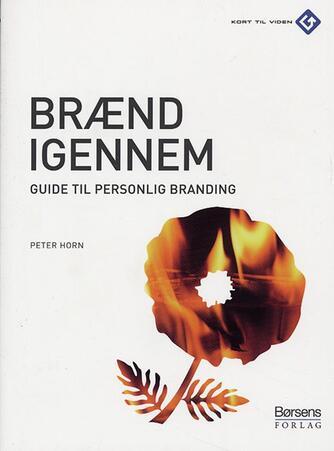 Peter Horn (f. 1949): Brænd igennem : guide til personlig branding