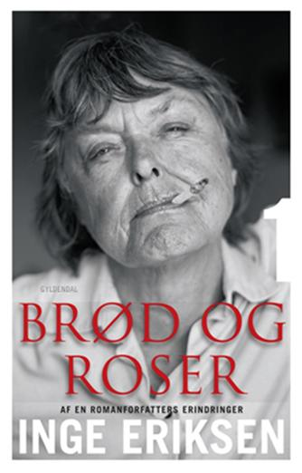 Inge Eriksen (f. 1935): Brød og roser : af en romanforfatters erindringer. Del 1