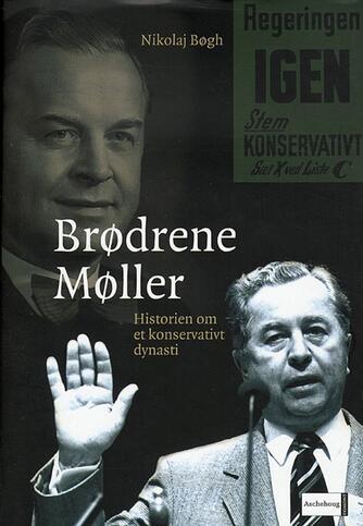Nikolaj Bøgh: Brødrene Møller : historien om et konservativt dynasti