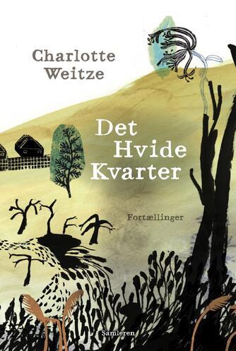 Charlotte Weitze: Det hvide kvarter : fortællinger