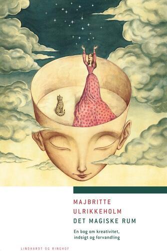 Majbritte Ulrikkeholm: Det magiske rum : en bog om kreativitet, indsigt og forvandling