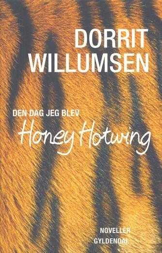 Dorrit Willumsen: Den dag jeg blev Honey Hotwing