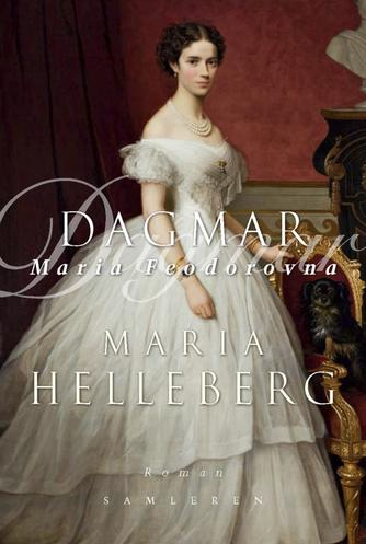 Maria Helleberg: Dagmar : Maria Feodorovna : roman