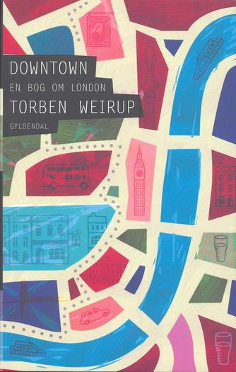 Torben Weirup: Downtown : en bog om London