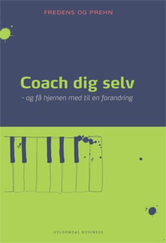 Kjeld Fredens, Anette Prehn: Coach dig selv - og få hjernen med til en forandring
