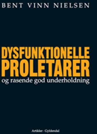 Bent Vinn Nielsen: Dysfunktionelle proletarer og rasende god underholdning