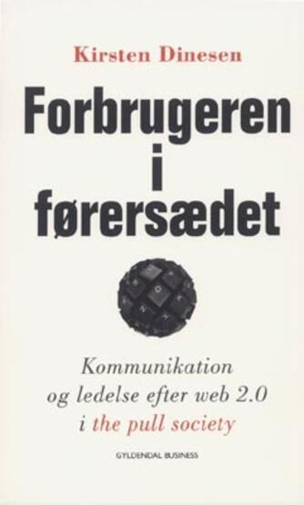 Kirsten Dinesen: Forbrugeren i førersædet : kommunikation og ledelse efter web 2.0 i the pull society