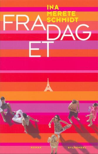 Ina Merete Schmidt: Fra dag et : roman