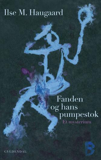 Ilse M. Haugaard: Fanden og hans pumpestok : et mysterium