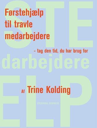 Trine Kolding: Førstehjælp til travle medarbejdere