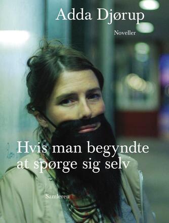 Adda Djørup: Hvis man begyndte at spørge sig selv : noveller