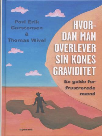 Povl Erik Carstensen (f. 1960): Hvordan man overlever sin kones graviditet : en guide for frustrerede mænd