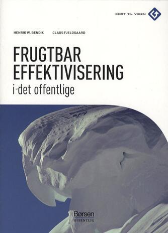 Henrik W. Bendix, Claus Fjeldgaard: Frugtbar effektivisering i det offentlige