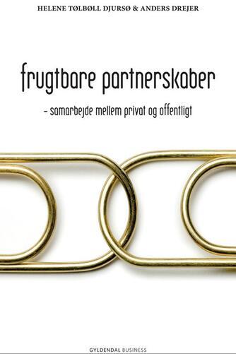 Anders Drejer, Helene Tølbøll Djursø: Frugtbare partnerskaber : samarbejde mellem privat og offentligt