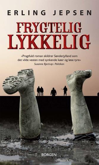 Erling Jepsen (f. 1956): Frygtelig lykkelig : roman