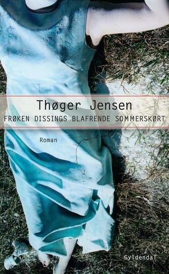 Thøger Jensen (f. 1960): Frøken Dissings blafrende sommerskørt : roman