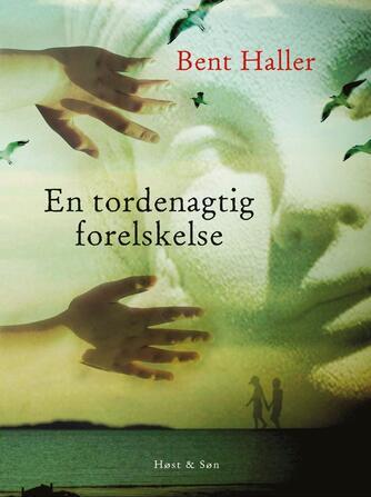 Bent Haller: En tordenagtig forelskelse