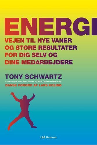 Tony Schwartz, Jean Gomes, Catherine McCarthy: Energi - vejen til nye vaner og store resultater for dig selv og dine medarbejdere