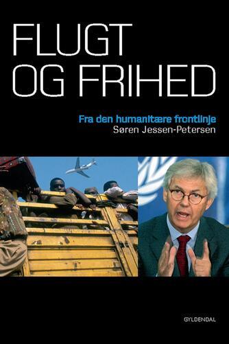 Søren Jessen-Petersen: Flugt og frihed : fra den humanitære frontlinje