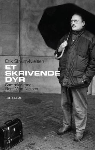 Erik Skyum-Nielsen: Et skrivende dyr : samtaler med Bent Vinn Nielsen
