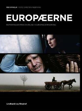 Per Nyholm: Europæerne : reportager fra en rejse i Europas erindring
