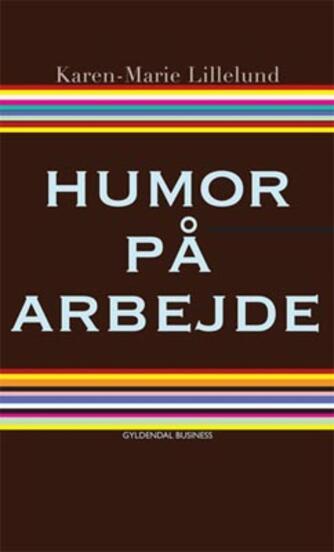 Karen-Marie Lillelund: Humor på arbejde