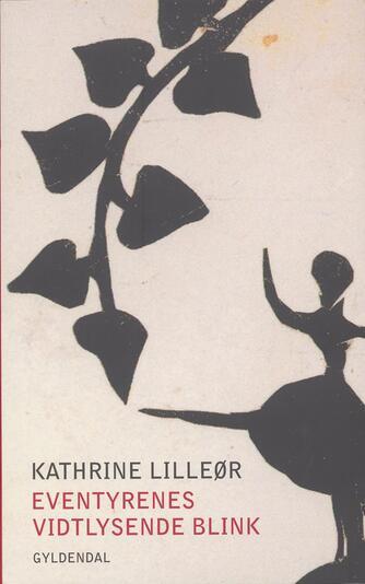 Kathrine Lilleør: Eventyrenes vidtlysende blink
