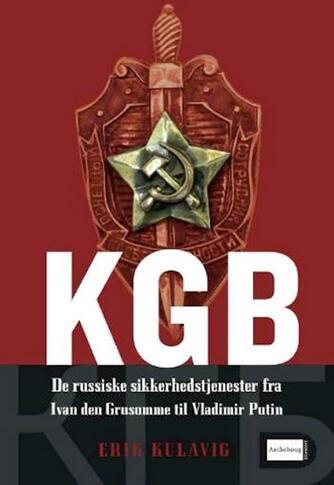 Erik Kulavig: KGB : de russiske sikkerhedstjenester fra Ivan den Grusomme til Vladimir Putin