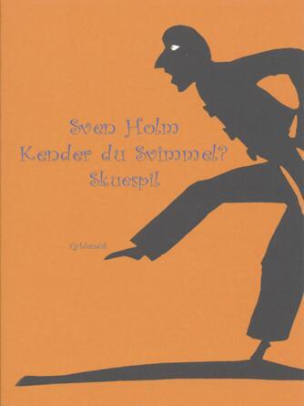 Sven Holm (f. 1940): Kender du Svimmel? : skuespil