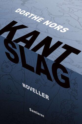Dorthe Nors: Kantslag : noveller