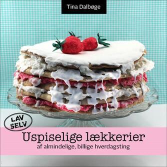 Tina Dalbøge: Uspiselige lækkerier af almindelige, billige hverdagsting