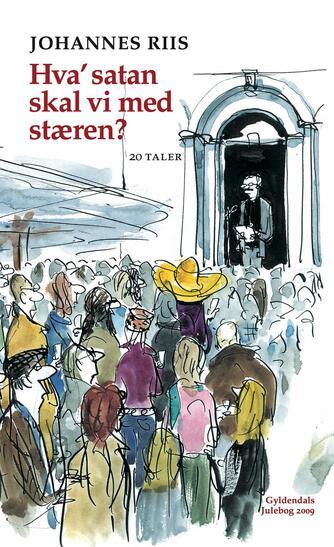 Johannes Riis: Hva' satan skal vi med stæren? : tyve taler