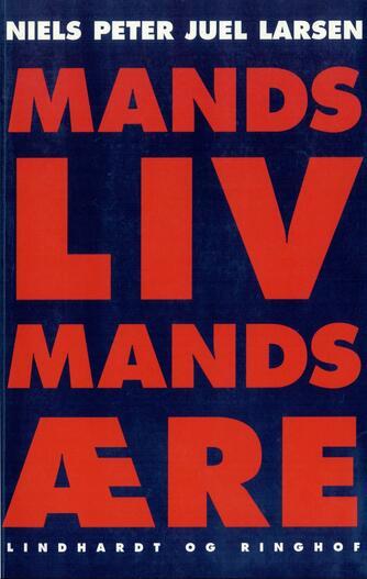 Niels Peter Juel Larsen: Mands liv, mands ære